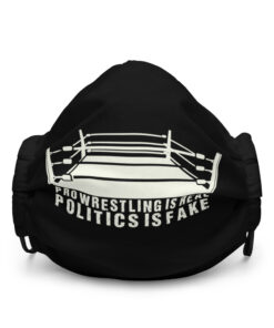 Pro Wrestling Is Real Politics Is Fake Premium face mask
