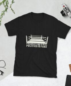 Pro Wrestling Is Real Politics Is Fake Short-Sleeve Unisex T-Shirt