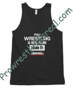 Pro Wrestling Is Real To Me Damn It! Classic tank top (unisex)