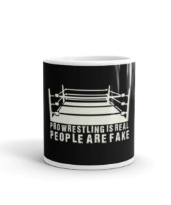 Pro Wrestling Is Real People Are Fake White glossy mug
