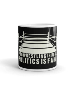 Pro Wrestling Politics is Real Politics is Fake White glossy mug