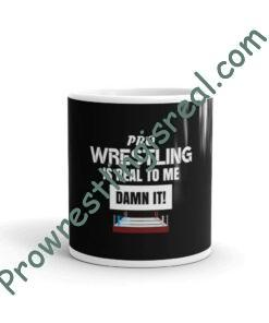 Pro Wrestling Is Real To Me Damn It! White glossy mug