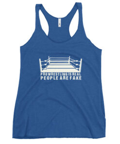 Pro Wrestling is Real People Are Fake Women's Racerback Tank